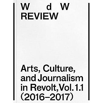 WdW Review: Arts, Culture, and Journalism in Revolt, Vol. 1.1 (2016-2017) (WdW Review: Arts, Culture, and Journalism in Revolt)