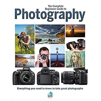 The Complete Beginners Guide To Photography - Everything you need to k