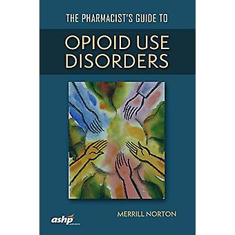 The Pharmacist's Guide to Opioid Use Disorders by Merrill Norton - 97