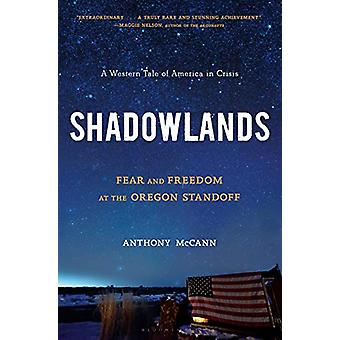Shadowlands - Fear and Freedom at the Oregon Standoff by Anthony McCan