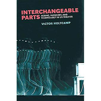 Interchangeable Parts - Acting - Industry - and Technology in US Theat