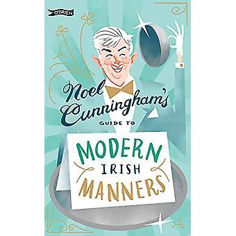 Noel Cunningham's Guide to Modern Irish Manners door Noel Cunningham -