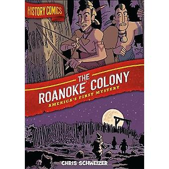 History Comics - The Roanoke Colony - America's First Mystery by Chris