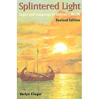 Splintered Light  Logos and Language in Tolkiens World by Edited by Verlyn Flieger
