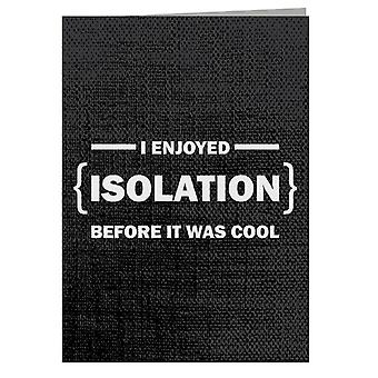 I Enjoyed Isolation Before It Was Cool Greeting Card