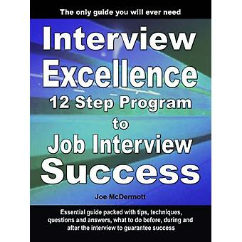 Interview Excellence - 12 Step Program to Job Interview Success by Joe
