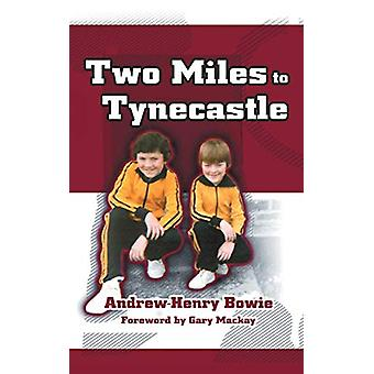 Two Miles to Tynecastle by Andrew-Henry Bowie - 9780993337147 Book