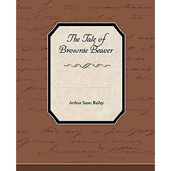 The Tale of Brownie Beaver by Arthur Scott Bailey - 9781438533919 Book