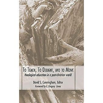To Teach - To Delight - and To Move by David S Cunningham - 978149821
