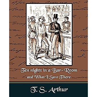 Ten nights in a Bar-Room and What I Saw Ther by T S Arthur - 97815946