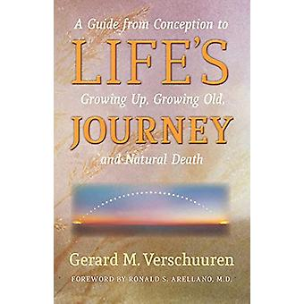 Life's Journey - A Guide from Conception to Growing Up - Growing Old -