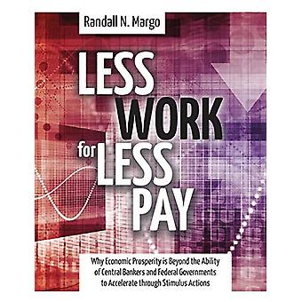 Less Work for Less Pay - Why Economic Prosperity Is Beyond the Ability