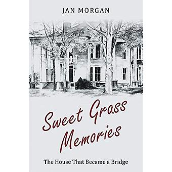 Sweetgrass Memories - The House That Became a Bridge by Jan Morgan - 9