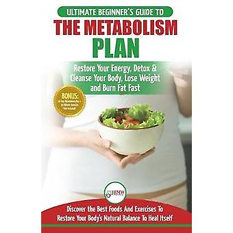 Metabolism Plan - The Ultimate Beginner's Metabolism Plan Diet Guide t