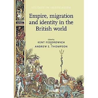 Empire migration and identity in the British World 104 Studies in Imperialism