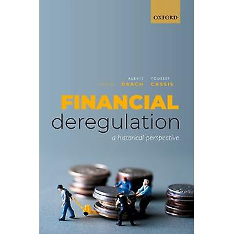 Financial Deregulation by Edited by Alexis Drach & Edited by Youssef Cassis
