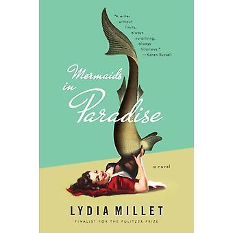 Sjöjungfrur i paradiset En roman av Lydia Millet