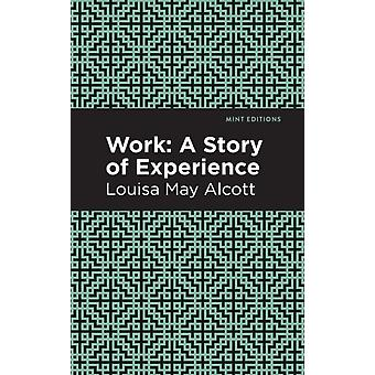 Work  A Story of Experience by Louisa May Alcott & Contributions by Mint Editions