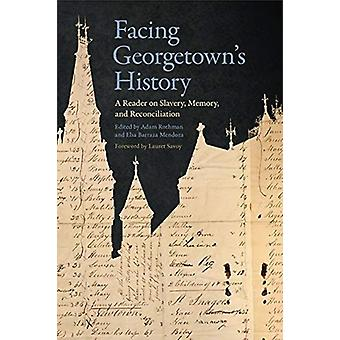 Facing Georgetowns History by Foreword by Lauret Savoy & Edited by Adam Rothman & Edited by Elsa Barraza Mendoza