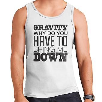 Gravity Why Do You Have To Bring Me Down Men's Vest