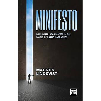 Minifesto Why Small Ideas Matter in the World of Grand Narratives di Magnus Lindkvist