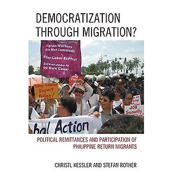 Democratization through Migration  Political Remittances and Participation of Philippine Return Migrants by Christl Kessler & Stefan Rother