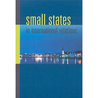 Small States in International Relations by Edited by Christine Ingebritsen & Edited by Iver B Neumann & Edited by Sieglinde Gstohl & Edited by Jessica Beyer