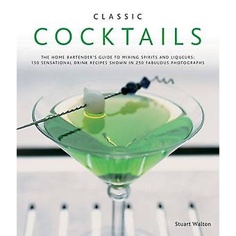 Classic Cocktails - The Home Bartender's Guide to Mixing Spirits - Liq