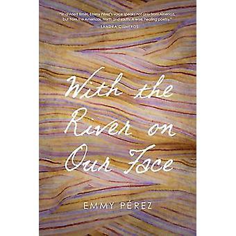 Med floden på vårt ansikte av Emmy Perez - 9780816533442 bok