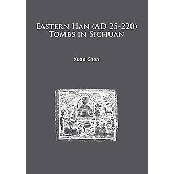 Eastern Han (AD 25-220) Tombs in Sichuan by Xuan Chen - 9781784912161