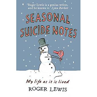 Seasonal Suicide Notes - My Life as it is Lived by Lewis Roger - 97819