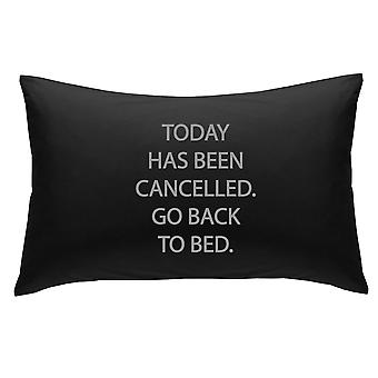 Black with Silver Today Has Been cancelled Go Back to Bed Novelty Pillowcase