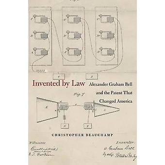 Invented by Law - Alexander Graham Bell and the Patent That Changed Am