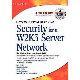 How to Cheat at Designing Security for a Windows Server 2003 Network by Amini & Rob