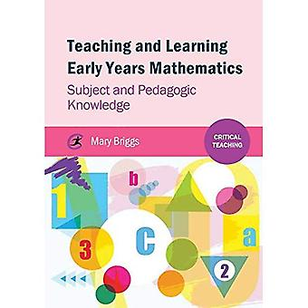 Teaching and Learning Early Years Mathematics: Subject and Pedagogic Knowledge (Critical Teaching)
