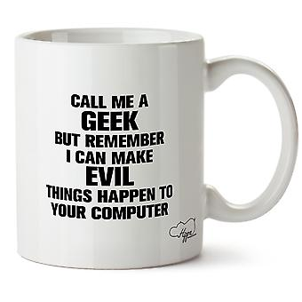 Hippowarehouse Call Me A Geek But Remember I Can Make Evil Things Happen To Your Computer Printed Mug Cup Ceramic 10oz
