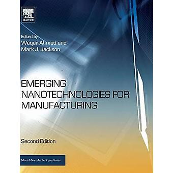 Emerging Nanotechnologies for Manufacturing by Ahmed & Waqar