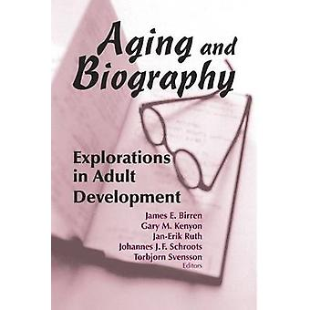 Aging and Biography Explorations in Adult Development by Birren & James E.