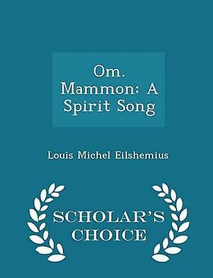 Om. Mammon A Spirit Song  Scholars Choice Edition by Eilshemius & Louis Michel
