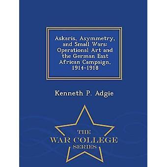 Askaris Asymmetrie und kleine Kriege operative Kunst und dem deutschen ostafrikanischen Kampagne 19141918 War College-Serie von Adgie & Kenneth P.