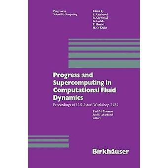 Fortschritt und Supercomputing in Computational Fluid Dynamics Proceedings of U.S.Israel Workshop 1984 von Murmane