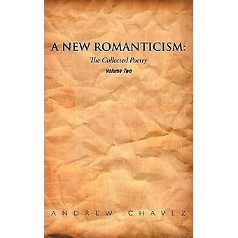 A New Romanticism The Collected Poetry Volume Two by Chavez & Andrew
