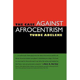 The Case Against Afrocentrism by Adeleke & Tunde