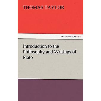 Introduction to the Philosophy and Writings of Plato by Taylor & Thomas