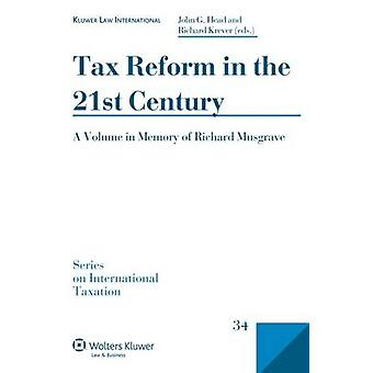 Tax Reform in the 21st Century A Volume in Memory of Richard Musgrave by Head & John G.