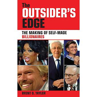 The Outsider's Edge - The Making of Self-made Billionaires by Brent D