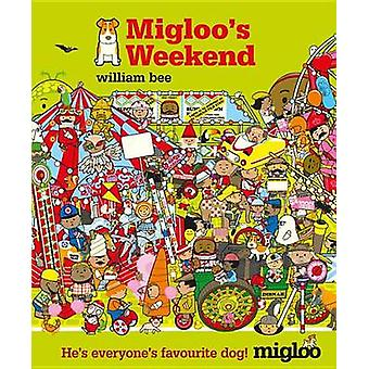 Migloo's Weekend by William Bee - 9780763689919 Book