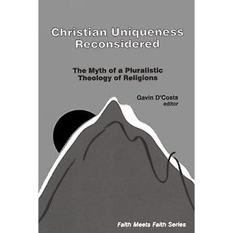 Christian Uniqueness Reconsidered - The Myth of a Pluralistic Theology