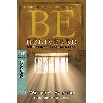Be Delivered ( Exodus ) - Finding Freedom by Following God by Warren W
