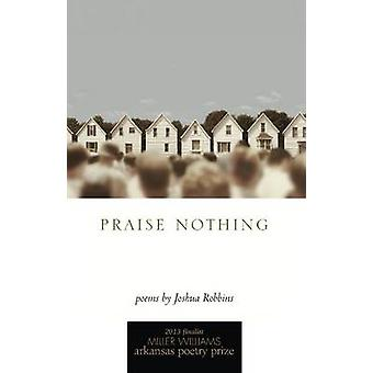 Praise Nothing - Poems by Joshua Robbins - 9781557289971 Book